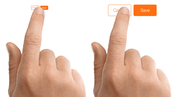 Smaller touch targets are harder for users to tap than larger ones, so be sure to size your buttons appropriately.